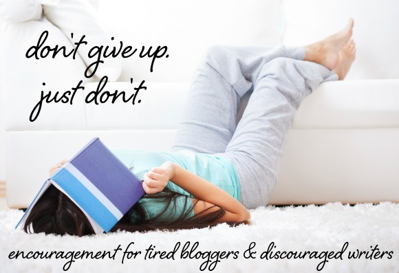 encouragement for tired bloggers and discouraged writers - design by insight