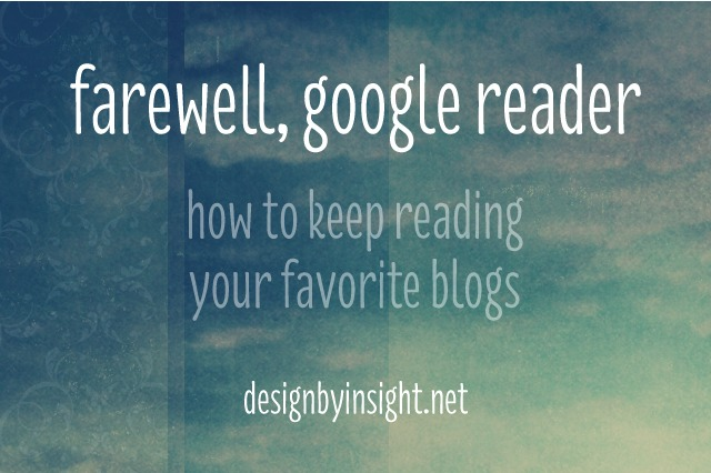 farewell, google reader: how to keep reading your favorite blogs - design by insight