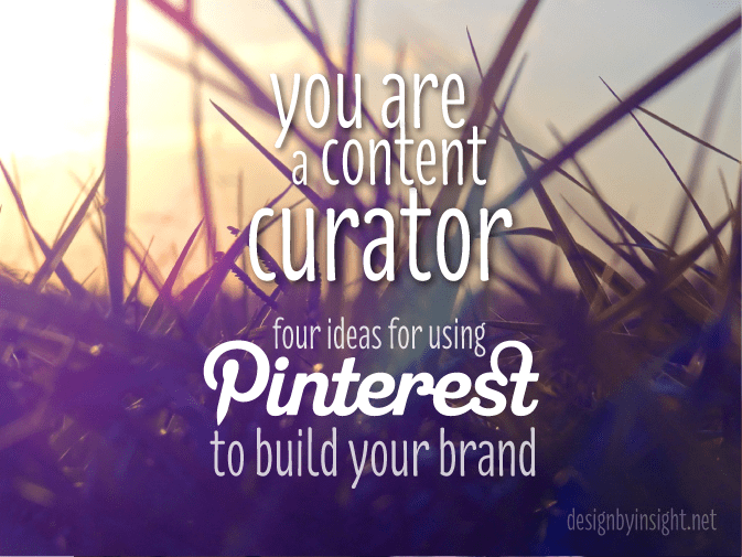 you are a content creator - four ideas for using pinterest to build your brand