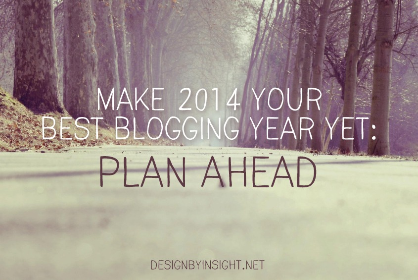 make 2014 your best blogging year yet: plan ahead - design by insight