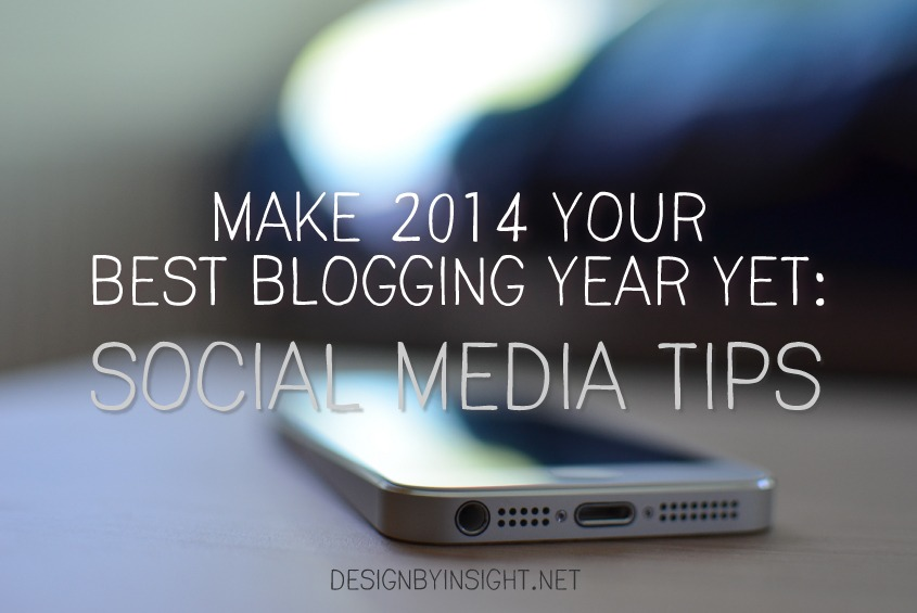 make 2014 your best bloggin year yet: social media tips - design by insight