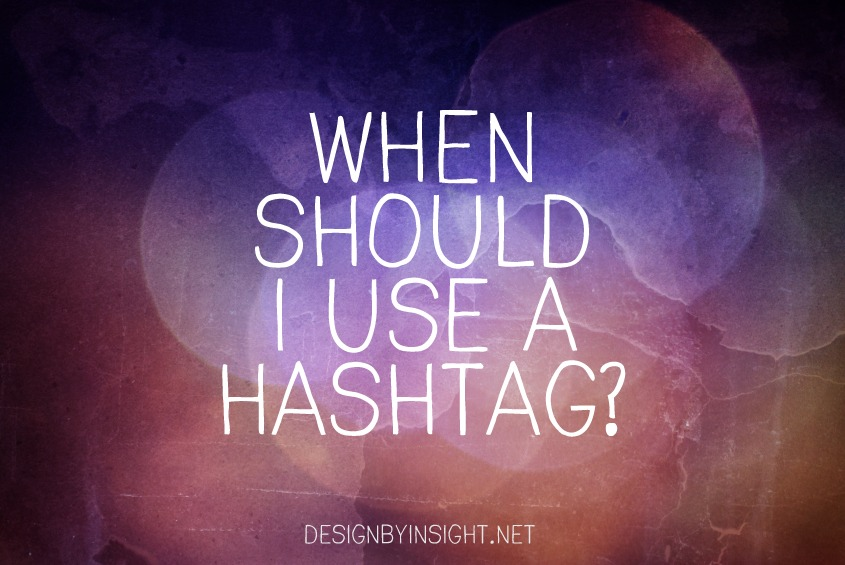 when should I use a hashtag? - design by insight