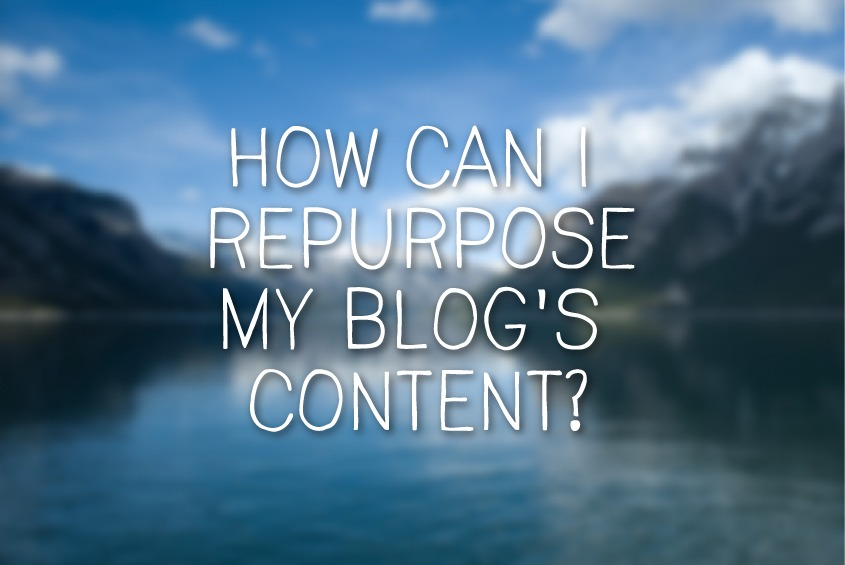 how can I repurpose my blog's content?