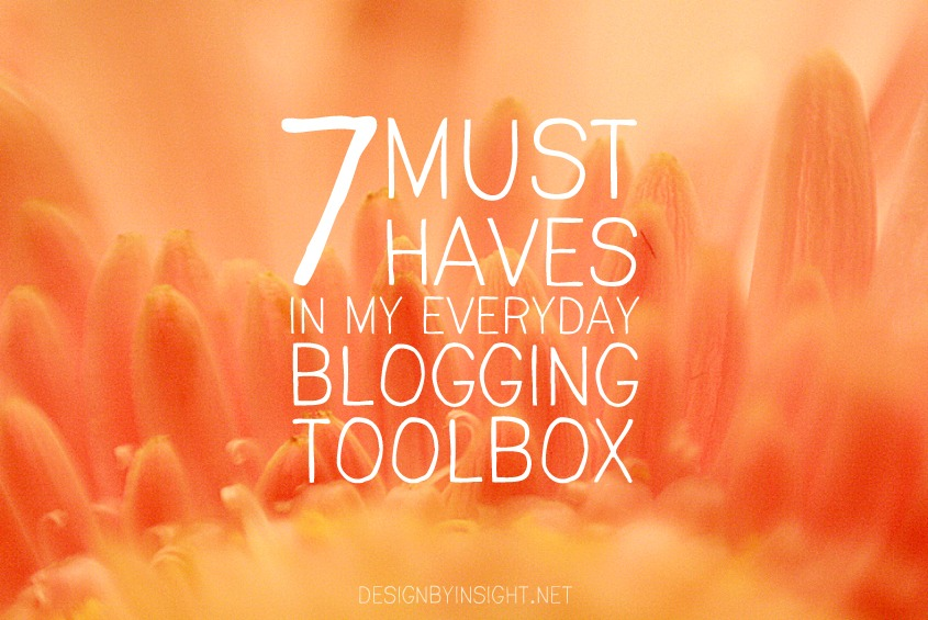 7 must haves in my everyday blogging toolbox