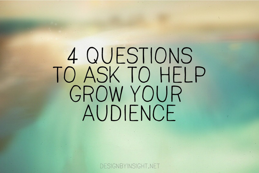 4 questions to ask to help grow your audience