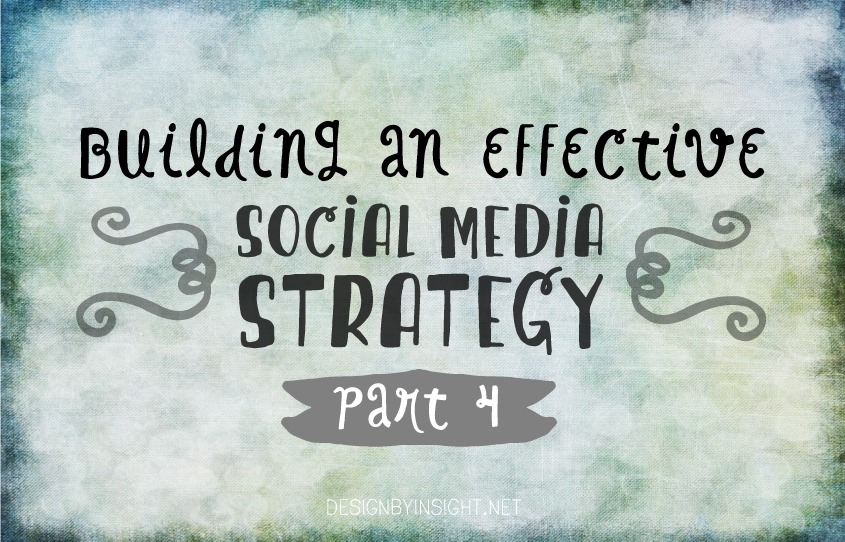 building an effective social media strategy {part 4} - designbyinsight.net