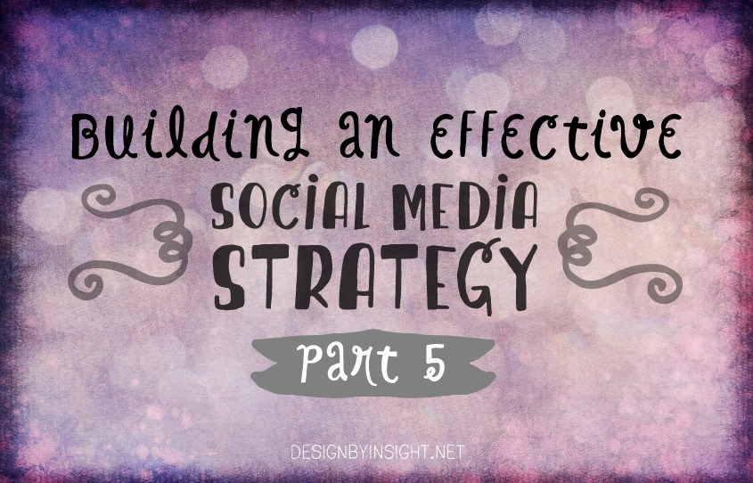 building an effective social media strategy - part 5