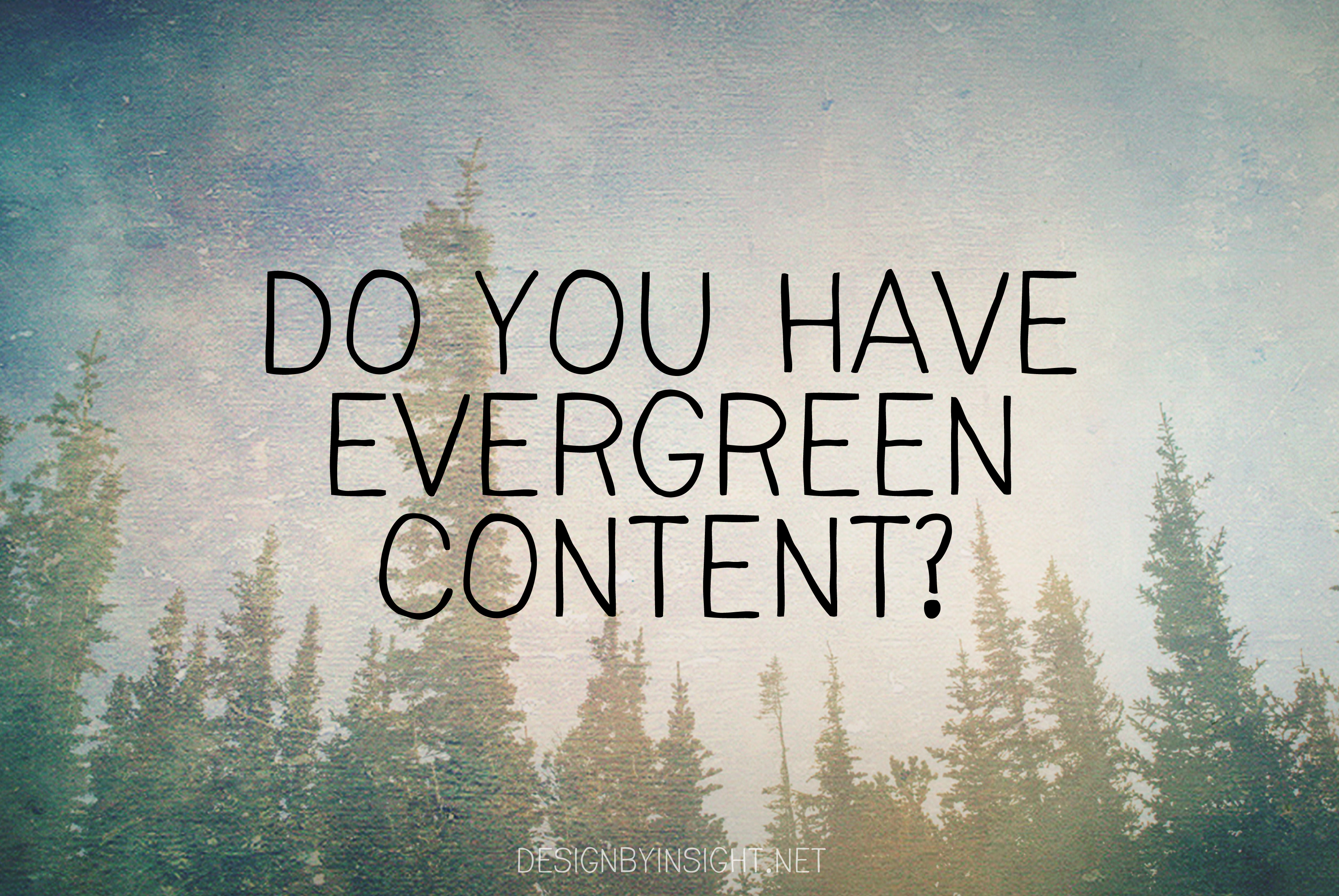 do you have evergreen content?