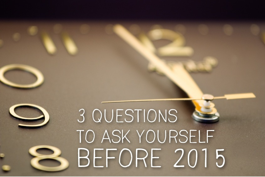 3 questions to ask yourself before 2015