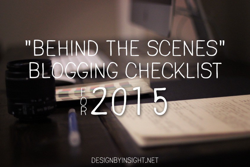 behind the scenes blogging checklist for 2015 - designbyinsight.net