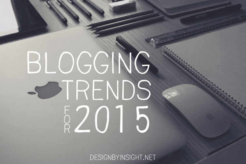 blogging trends for 2015 - designbyinsight.net