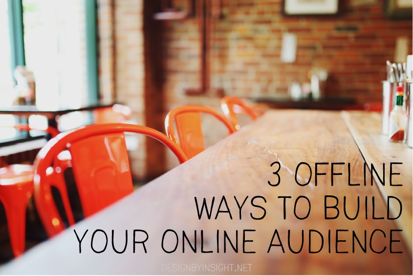 3 offline ways to build your online audience