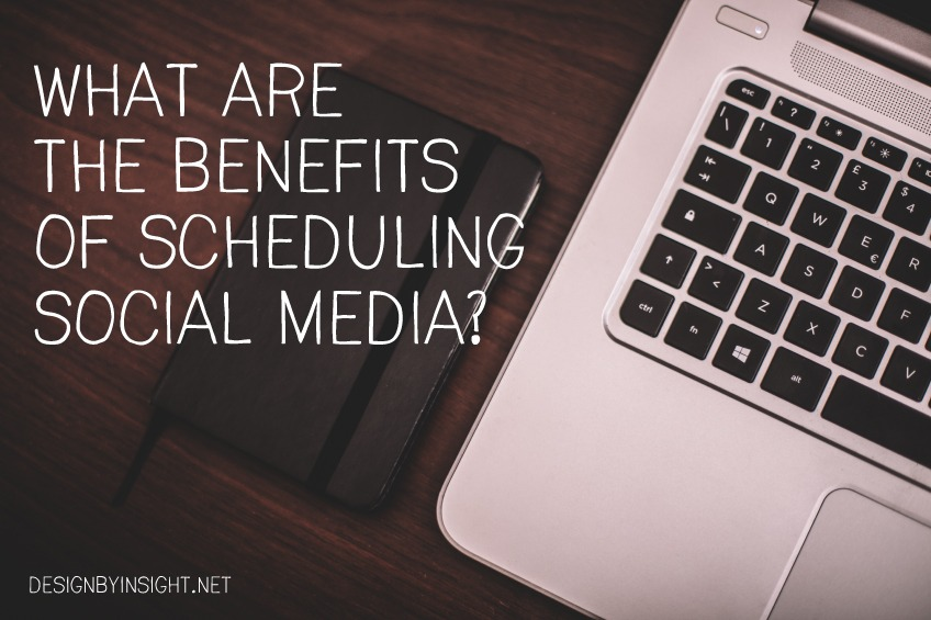 what are the benefits of scheduling social media?